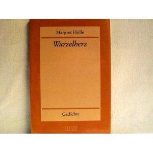 Wurzelherz: Gedichte Margret Hölle