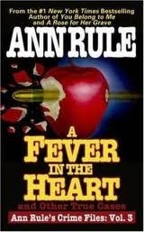 A Fever In The Heart: Ann Rules Crime Files Volume III  by  Ann Rule
