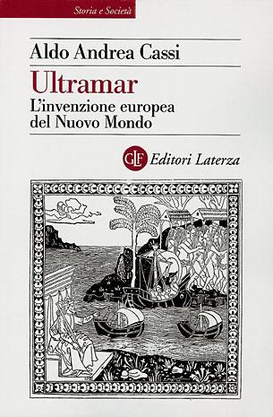 Ultramar. Linvenzione europea del Nuovo Mondo  by  Aldo Andrea Cassi