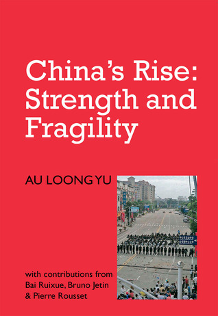 Chinas Rise: Strength and Fragility Au Loong-Yu