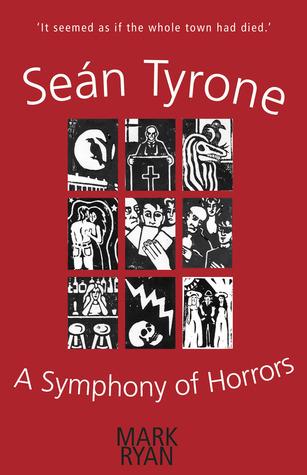 Seán Tyrone: A Symphony of Horrors  by  Mark Ryan