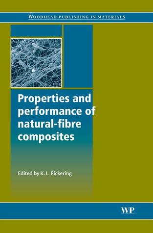Properties and performance of natural-fibre composites  by  Kim Pickering