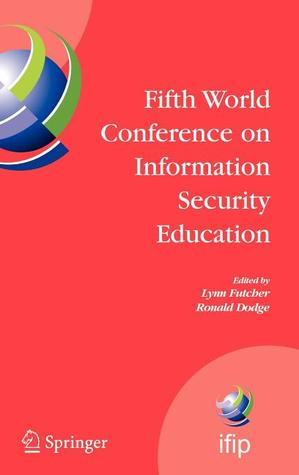 Fifth World Conference on Information Security Education: Proceedings of the Ifip Tc 11 Wg 11.8, Wise 5, 19 to 21 June 2007, United States Military Academy, West Point, NY, USA  by  Ronald Dodge