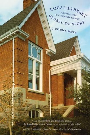 Local Library, Global Passport: The Evolution of a Carnegie Library J. Patrick Boyer