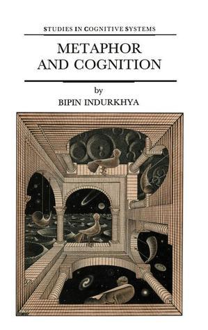 Metaphor and Cognition: An Interactionist Approach  by  B. Indurkhya