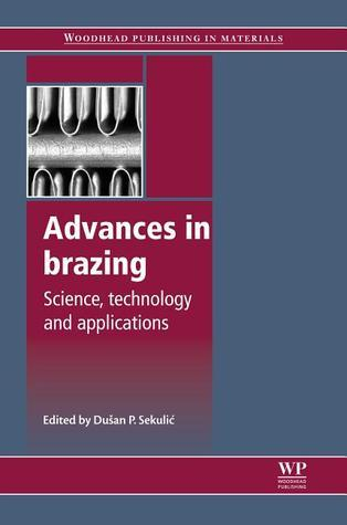 Advances in brazing: Science, technology and applications  by  Dusan Sekulic