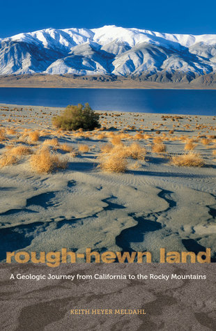 Rough-Hewn Land: A Geologic Journey from California to the Rocky Mountains Keith Heyer Meldahl