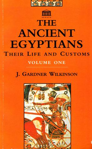 Ancient Egyptians  by  John Gardner Wilkinson