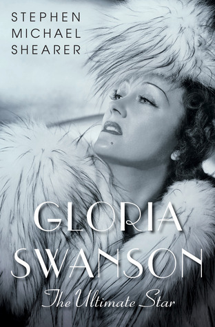 Gloria Swanson: The Ultimate Star  by  Stephen Michael Shearer
