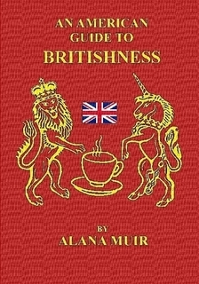 An American Guide to Britishness  by  Alana Muir