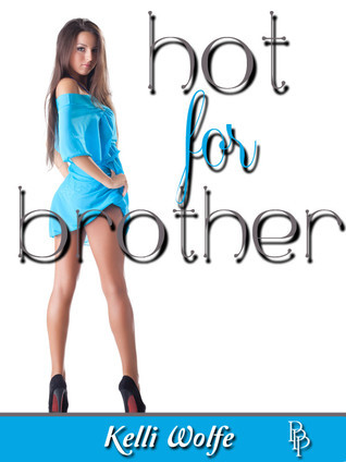 Hot for Brother  by  Kelli Wolfe