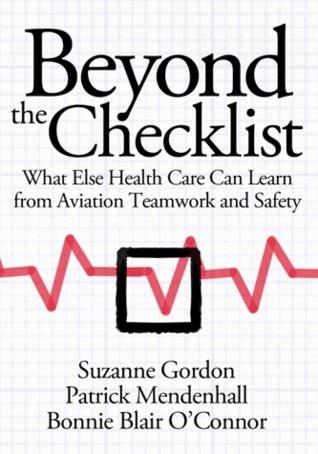 Beyond the Checklist: What Else Health Care Can Learn from Aviation Teamwork and Safety Suzanne Gordon