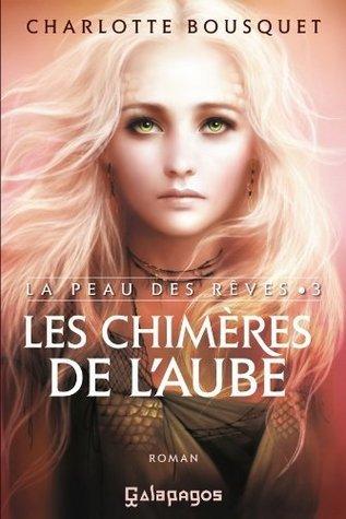 Les Chimères de lAube (La peau des rêves #3)  by  Charlotte Bousquet