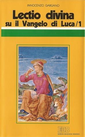 Lectio Divina su il Vangelo di Luca 1  by  Innocenzo Gargano