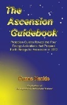 The Ascension Guidebook: Pleiadian Guides Reveal the Four Energy Activations that Prepare Earth Beings for Ascension In 2012 Duane Henkle