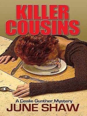 Killer Cousins: A Cealie Gunther Mystery  by  June Shaw