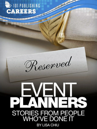 Event Planners: Stories From People Whove Done It (Careers 101 Kindle Book Series)  by  Lisa Chiu