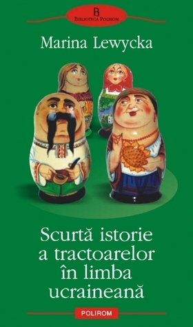 Scurta istorie a tractoarelor in limba ucraineana  by  Marina Lewycka