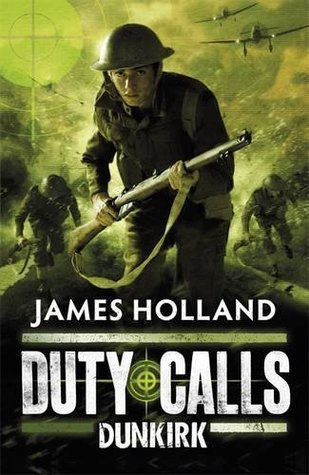 Dunkirk (Duty Calls, #1)  by  James Holland