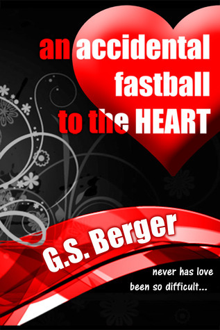 An Accidental Fastball to the Heart  by  G.S. Berger