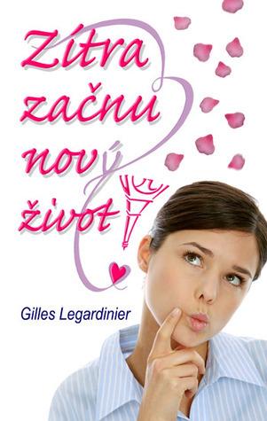 Zítra začnu nový život! Gilles Legardinier
