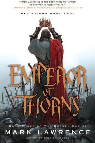 Emperor of Thorns (The Broken Empire, #3) Mark  Lawrence