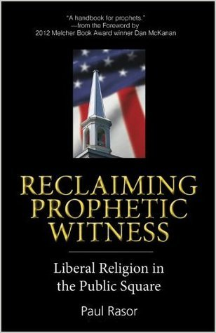 Reclaiming Prophetic Witness: Liberal Religion in the Public Square  by  Paul B. Rasor