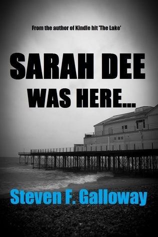 Sarah Dee Was Here  by  Steven F. Galloway