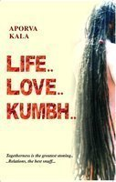 Life... Love... Kumbh...  by  Aporva Kala