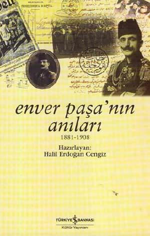 Enver Paşanın Anıları (1881-1908)  by  Halil Erdoğan Cengiz