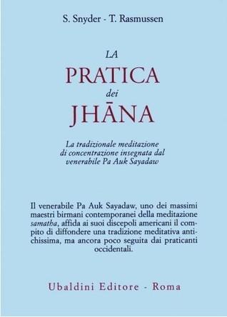 La pratica dei Jhāna - La tradizionale meditazione di concentrazione insegnata dal venerabile Pa Auk Sayadaw Stephen   Snyder