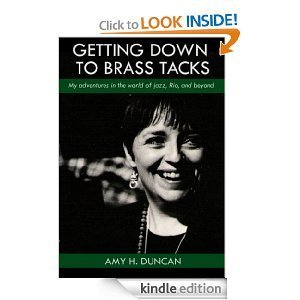 Getting Down To Brass Tacks: My Adventures In The World Of Jazz, Rio, And Beyond  by  Amy H. Duncan