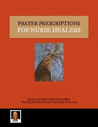 Prayer Prescriptions For Nurse Healers (Prayer Prescriptions #1) Kate Loving Shenk