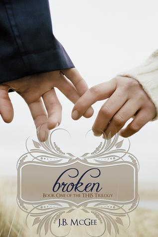 Broken (This Trilogy, #1) J.B. McGee