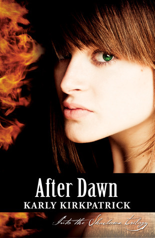After Dawn (Into the Shadows Trilogy #3) Karly Kirkpatrick