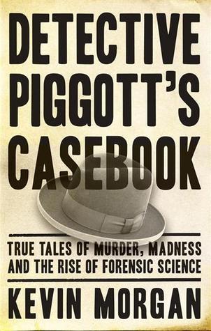 Detective Piggotts Casebook Famous True Crime Cases  by  Kevin Morgan