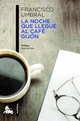 La Noche Que Llegué Al Café Gijón  by  Francisco Umbral