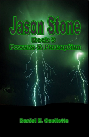 Jason Stone (Book 3) Powers & Perception (Jason Stone #3) Daniel E. Ouellette