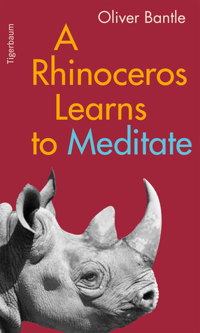 A Rhinoceros Learns To Meditate - Kofi and The Art of Forgiveness  by  Oliver Bantle
