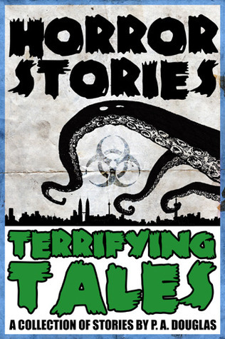 Horror Stories and Terrifying Tales P.A. Douglas