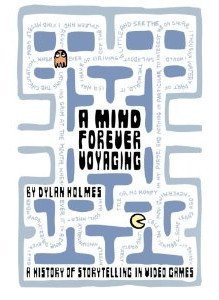 A Mind Forever Voyaging: A History of Storytelling in Video Games  by  Dylan Holmes