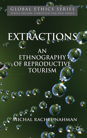 Extractions: Securing Borders, Trafficking Human Ova  by  Michal Nahman