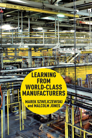 Learning From World Class Manufacturers  by  Marek Szwejczewski