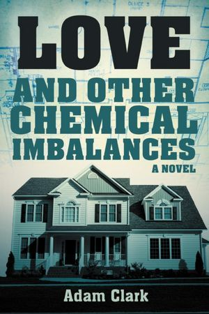 Love and Other Chemical Imbalances Adam Clark