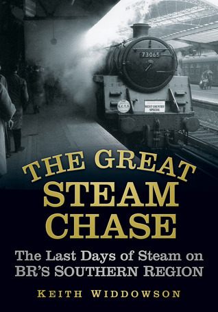 The Great Steam Chase: The Last Days of Steam on BRs Southern Region  by  Keith Widdowson