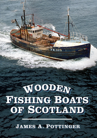 Wooden Fishing Boats of Scotland James Pottinger