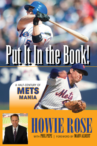 Put It In the Book!: A Half-Century of Mets Mania  by  Howie Rose