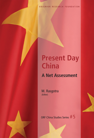 Present Day China: A Net Assessment: ORF China Study Series #5 M. Rasgotra