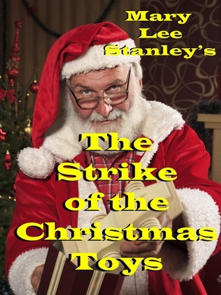 The Strike of the Christmas Toys Mary Lee Stanley