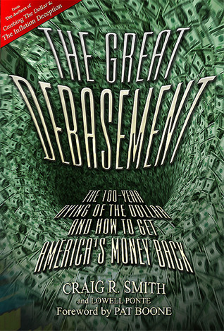 The Great Debasement: The 100-Year Dying of the Dollar and How to Get Americas Money Back Craig R. Smith